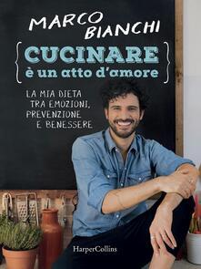 Milanospringparade.it Cucinare è un atto d'amore. La mia dieta tra emozioni, prevenzione e benessere. Ediz. illustrata Image