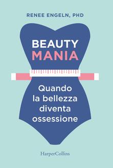 Fondazionesergioperlamusica.it Beauty mania. Quando la bellezza diventa ossessione Image