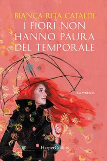 I fiori non hanno paura del temporale - Bianca Rita Cataldi - copertina