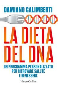 La dieta del DNA. Un programma personalizzato per ritrovare salute e benessere - Damiano Galimberti - copertina