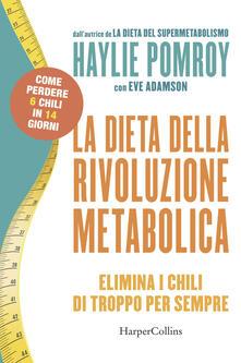 La dieta della rivoluzione metabolica. Elimina i chili di troppo per sempre.pdf