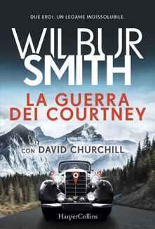 La guerra dei Courtney - Wilbur Smith,David Churchill - copertina