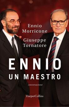 Ennio. Un maestro. Conversazione - Ennio Morricone,Giuseppe Tornatore - copertina