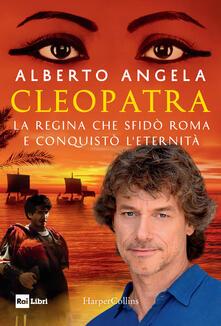 Cleopatra. La regina che sfidò Roma e conquistò l'eternità - Alberto Angela - copertina