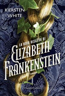 La buia discesa di Elizabeth Frankenstein - Kiersten White - copertina