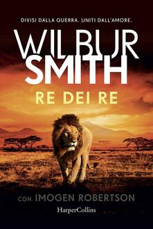 Re dei re - Wilbur Smith,Imogen Robertson - copertina