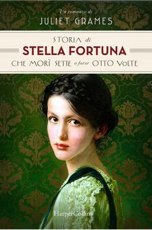 Storia di Stella Fortuna che morì sette o forse otto volte - Juliet Grames - copertina
