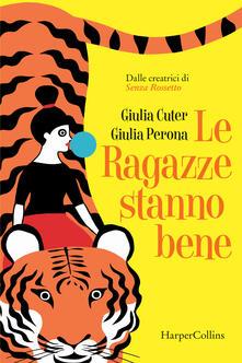 Le ragazze stanno bene - Giulia Cuter,Giulia Perona - copertina