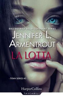 La lotta. Titan series. Vol. 3 - Jennifer L. Armentrout - copertina