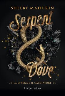 Serpent and dove. La strega e il cacciatore - Shelby Mahurin - copertina