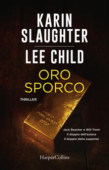 Oro sporco. Jack Reacher e Will Trent - Karin Slaughter,Lee Child - copertina