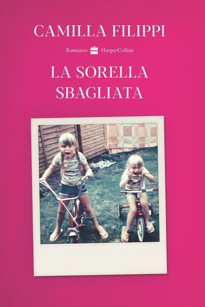 La sorella sbagliata - Camilla Filippi - Libro - HarperCollins Italia - |  IBS