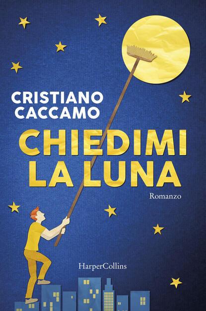 Chiedimi la luna - Cristiano Caccamo - Libro - HarperCollins Italia - | IBS