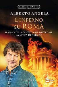 Libro L' inferno su Roma. La trilogia di Nerone. Vol. 2 Alberto Angela