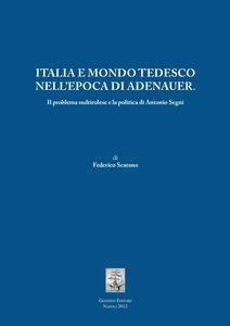 Italia e mondo tedesco nell'epoca di Adenauer. Il problema sudtirolesee la politica di Antonio Segni