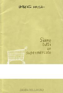 Siamo tutti un supermercato - Umberto Massa - ebook