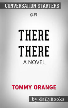 There There: A novel by Tommy Orange | Conversation Starters
