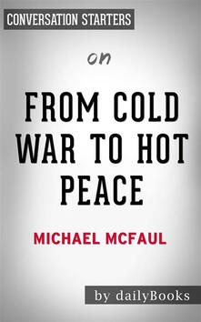 From Cold War to Hot Peace: An American Ambassador in Putin's Russia by Michael McFaul | Conversation Starters