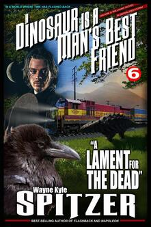 "A Dinosaur Is A Man's Best Friend: ""A Lament for the Dead"" (A Dinosaur Is A Man's Best Friend (A Serialized Novel), #6)"