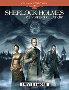 I vivi e i morti. Sherlock Holmes & i vampiri di Londra. Vol. 1