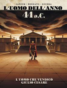 44 d. C. L'uomo che vendicò Giulio Cesare. L'uomo dell'anno. Vol. 2 - copertina