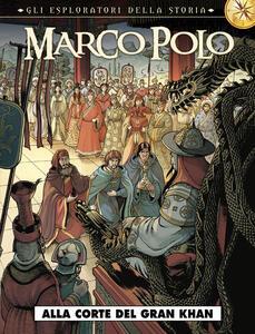 Marco Polo. Gli esploratori della storia. Vol. 1: Alla corte del Gran Khan.
