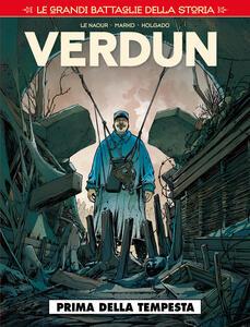 Le grandi battaglie della storia. Vol. 1: Verdun. Prima della tempesta.