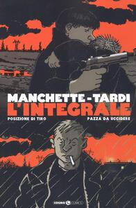 Manchette-Tardi. L'integrale. Vol. 1: Posizione di tiro-Pazza da uccidere.