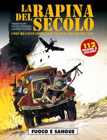 Fuoco e sangue. La rapina del secolo. Come ho fatto fortuna in Francia nel giugno 1940 - Pierre Siniac,Fabien Nury,Xavier Dorison - copertina