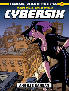 Cybersix. I maestri della historietas. Vol. 2: Angeli e dannati. - Carlos Trillo,Carlos Meglia - copertina