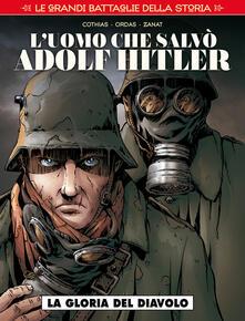 Promoartpalermo.it Le grandi battaglie della storia. Vol. 5: uomo che salvò Adolf Hitler, L'. Image
