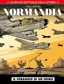 Le grandi battaglie della storia. Vol. 6: Normandia. Il coraggio di un uomo. - copertina