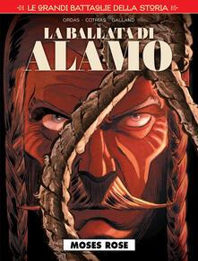 Listadelpopolo.it Le grandi battaglie della storia. Vol. 16: Moses Rose. La ballata di Alamo. Image