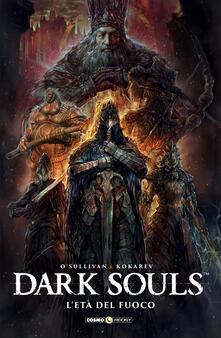 L' età del fuoco. Dark Souls - Ryan O'Sullivan,Anton Kokarev - copertina