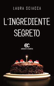 L' ingrediente segreto - Laura Sciacca - copertina