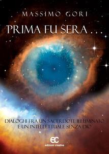 Prima fu sera... Dialoghi fra un sacerdote illuminato e un intellettuale senza Dio