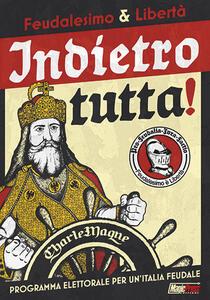 Feudalesimo & libertà. Indietro tutta! Programma elettorale per un'Italia feudale