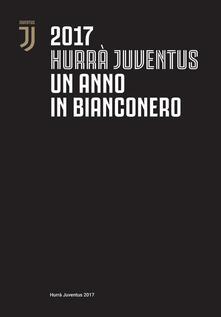 Voluntariadobaleares2014.es Hurrà Juventus. Un anno in bianconero. Annuario ufficiale 2017 Image