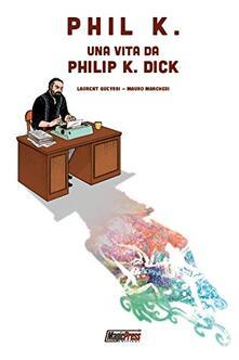Antondemarirreguera.es Phil K. Una vita da Philip K. Dick Image