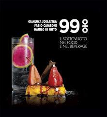 99% il sottovuoto nel food e nel beverage - Gianluca Scolastra,Fabio Camboni,Danilo Di Nitto - copertina