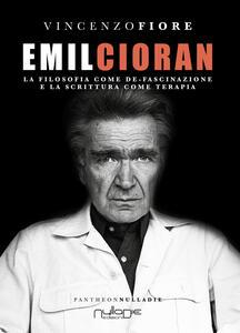 Emil Cioran. La filosofia come de-fascinazione e la scrittura come terapia