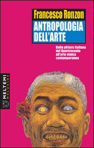 Antropologia dell'arte. Dalla pittura italiana del Quattrocento all'arte etnica contemporanea
