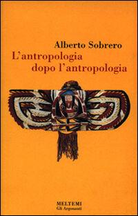 L' antropologia dopo l'antropologia