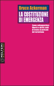 La costituzione di emergenza. Come salvaguardare libertà e diritti civili di fronte al pericolo del terrorismo