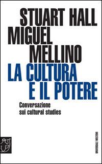 La cultura e il potere. Conversazione sui «Cultural studies»
