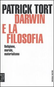 Darwin e la filosofia. Religione, morale, materialismo