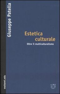 Estetica culturale. Oltre il multiculturalismo