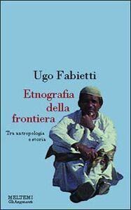 Etnografia della frontiera. Antropologia e storia in Baluchistan