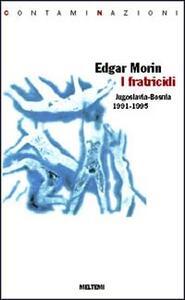 I fratricidi. Jugoslavia Bosnia 1991-1995