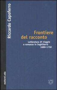 Frontiere del racconto. Letteratura di viaggio e romanzo in Inghilterra 1680-1750